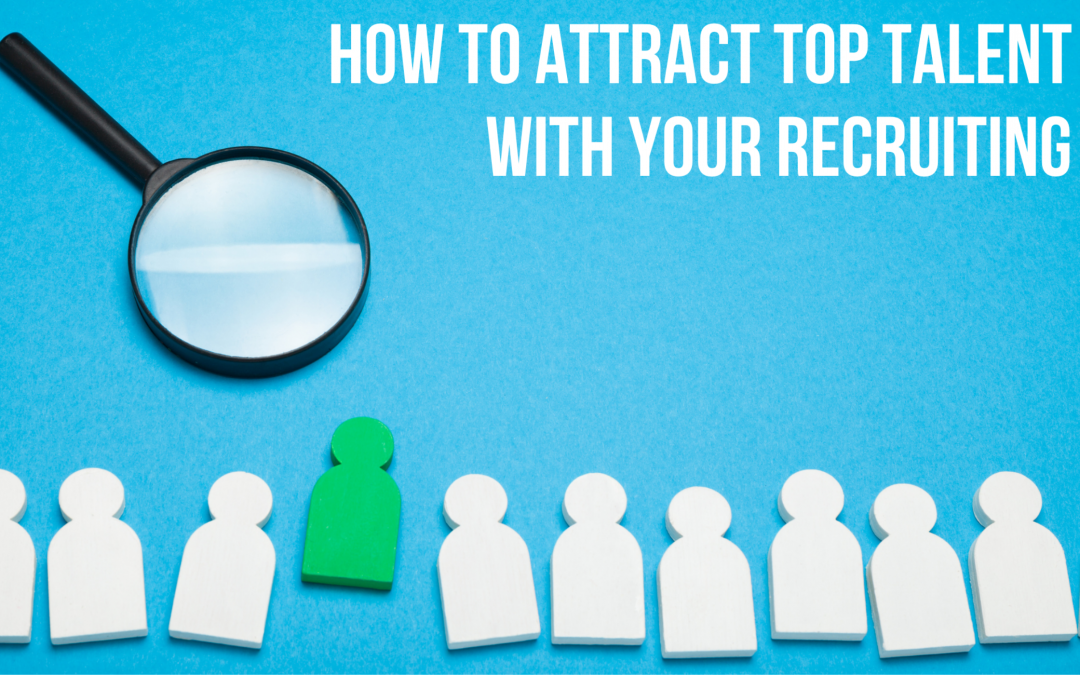 How To Attract Top Talent With Your Recruiting